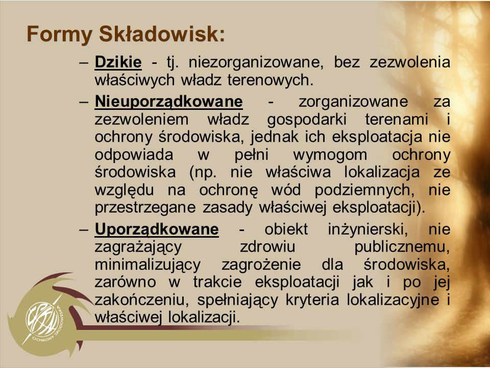 Formy Składowisk:Dzikie - tj. niezorganizowane, bez zezwolenia właściwych władz terenowych.