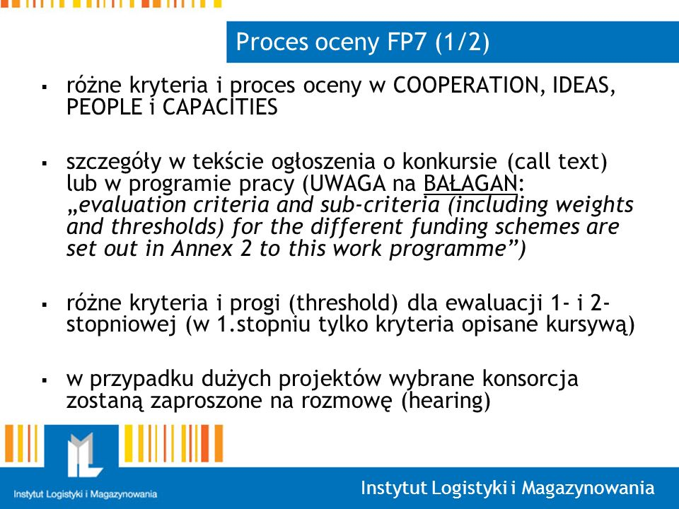 Proces oceny FP7 (1/2) różne kryteria i proces oceny w COOPERATION, IDEAS, PEOPLE i CAPACITIES.