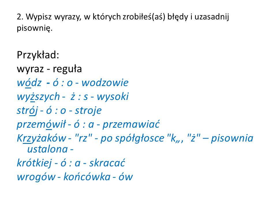 2. Wypisz wyrazy, w których zrobiłeś(aś) błędy i uzasadnij pisownię.