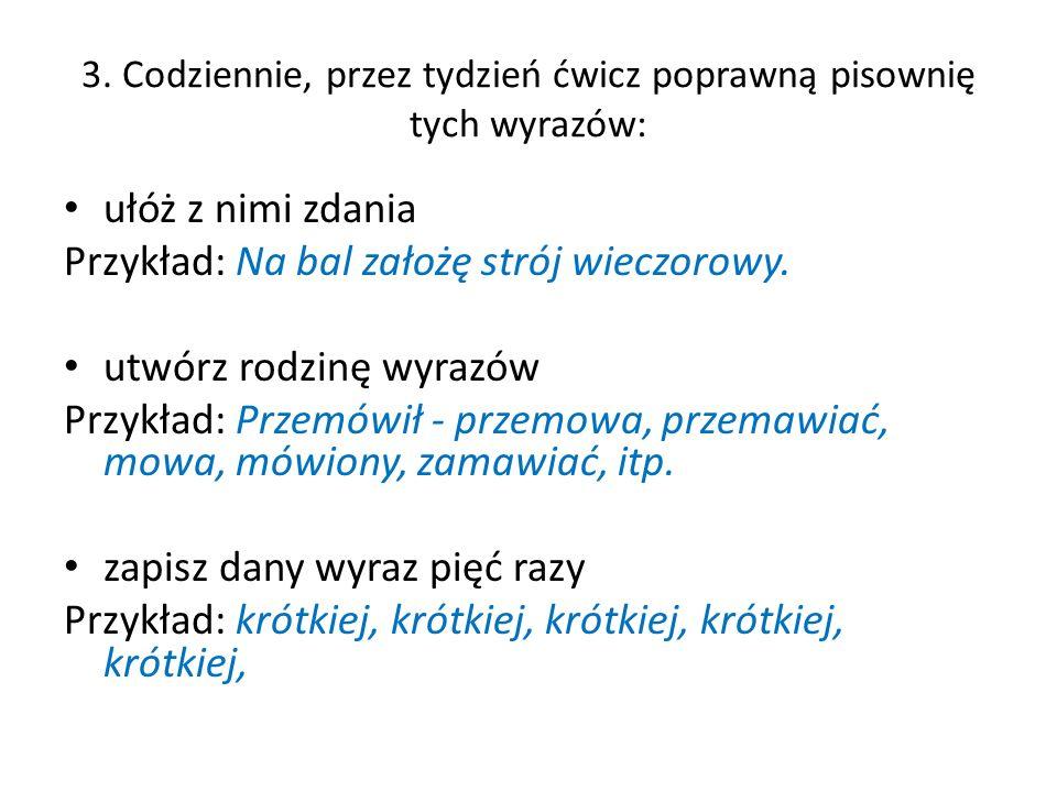 3. Codziennie, przez tydzień ćwicz poprawną pisownię tych wyrazów: