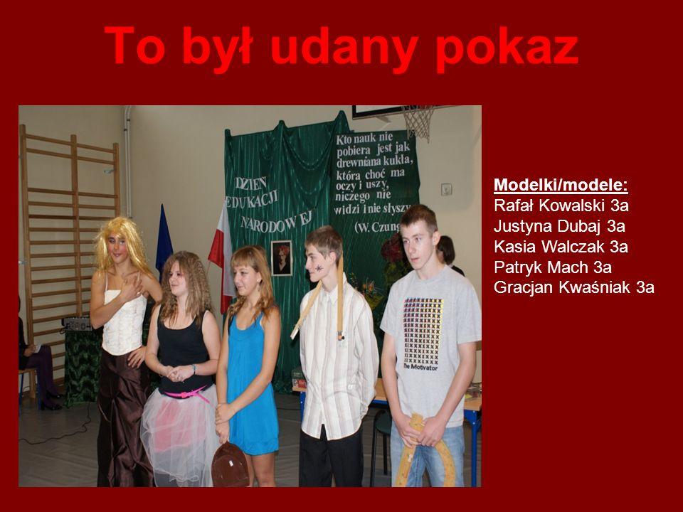 To był udany pokaz Modelki/modele: Rafał Kowalski 3a Justyna Dubaj 3a