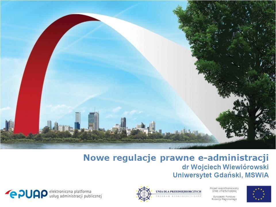 Nowe regulacje prawne e-administracji dr Wojciech Wiewiórowski Uniwersytet Gdański, MSWiA