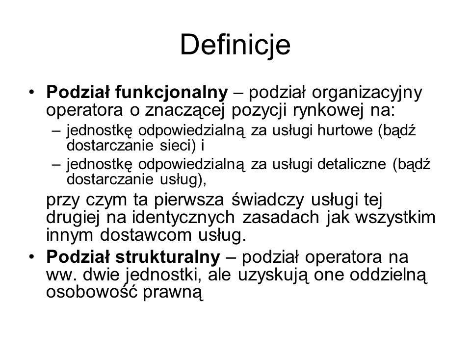 Definicje Podział funkcjonalny – podział organizacyjny operatora o znaczącej pozycji rynkowej na: