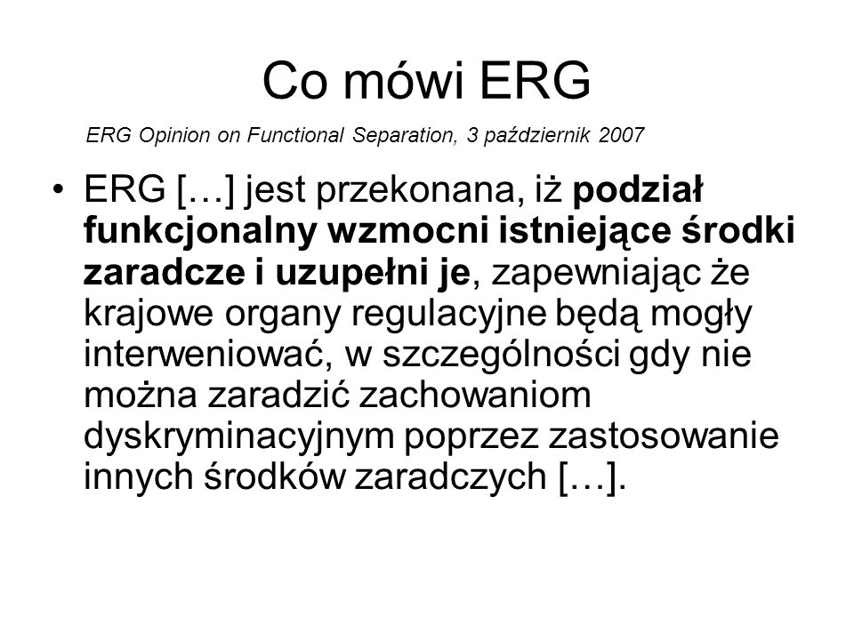 Co mówi ERG ERG Opinion on Functional Separation, 3 październik 2007.