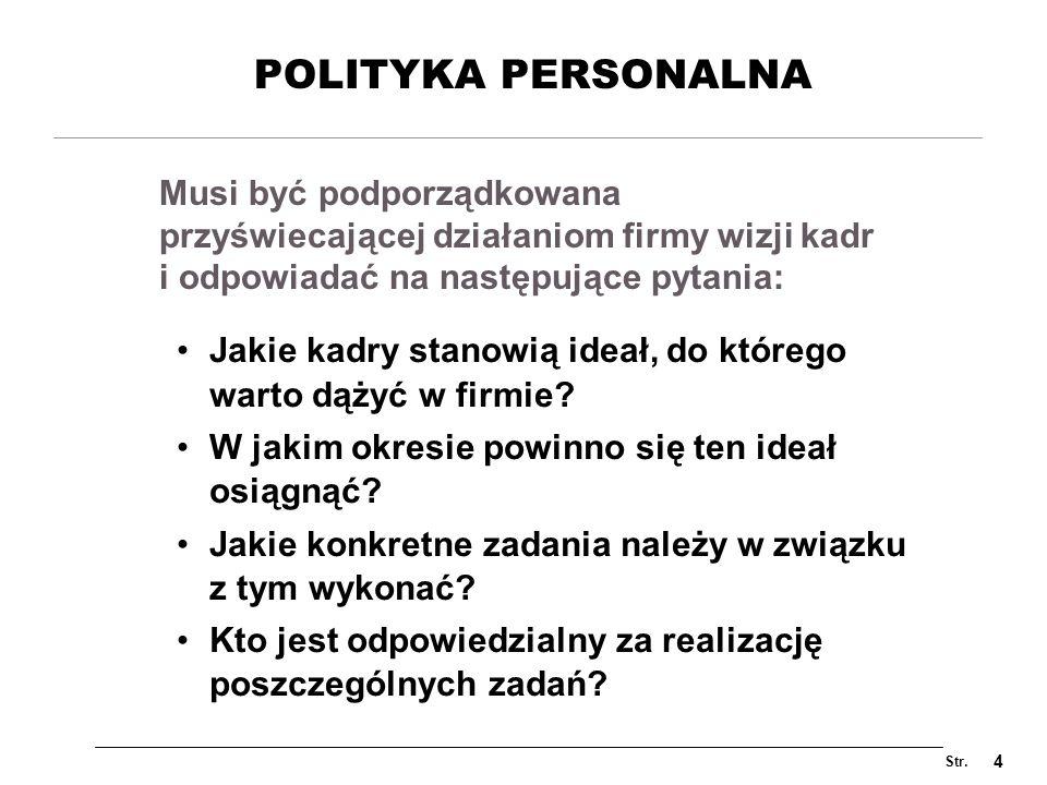 POLITYKA PERSONALNA Musi być podporządkowana przyświecającej działaniom firmy wizji kadr i odpowiadać na następujące pytania: