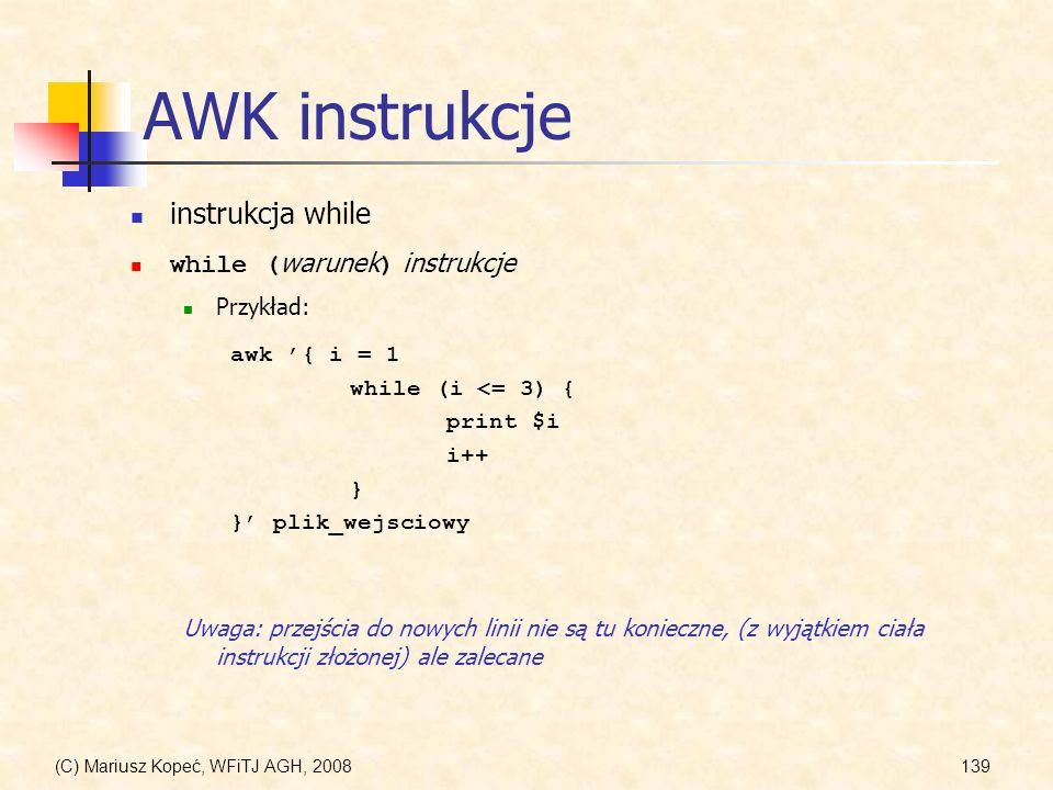 AWK instrukcje instrukcja while while (warunek) instrukcje Przykład: