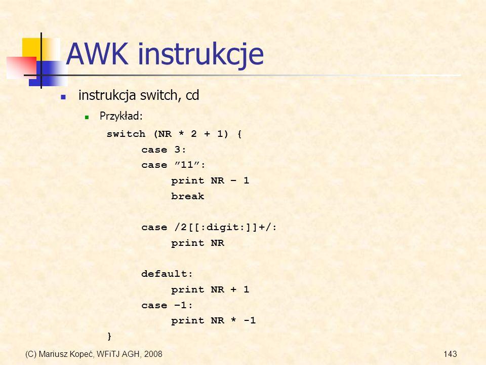 AWK instrukcje instrukcja switch, cd Przykład: switch (NR * 2 + 1) {