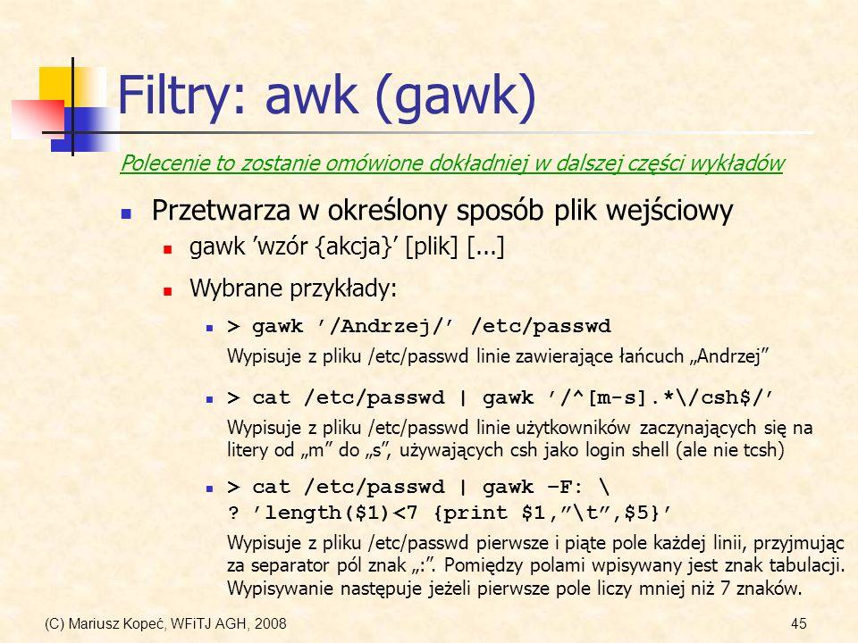 Filtry: awk (gawk) Przetwarza w określony sposób plik wejściowy