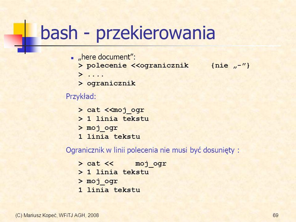 """bash - przekierowania """"here document : > polecenie <<ogranicznik {nie """"- } > .... > ogranicznik."""