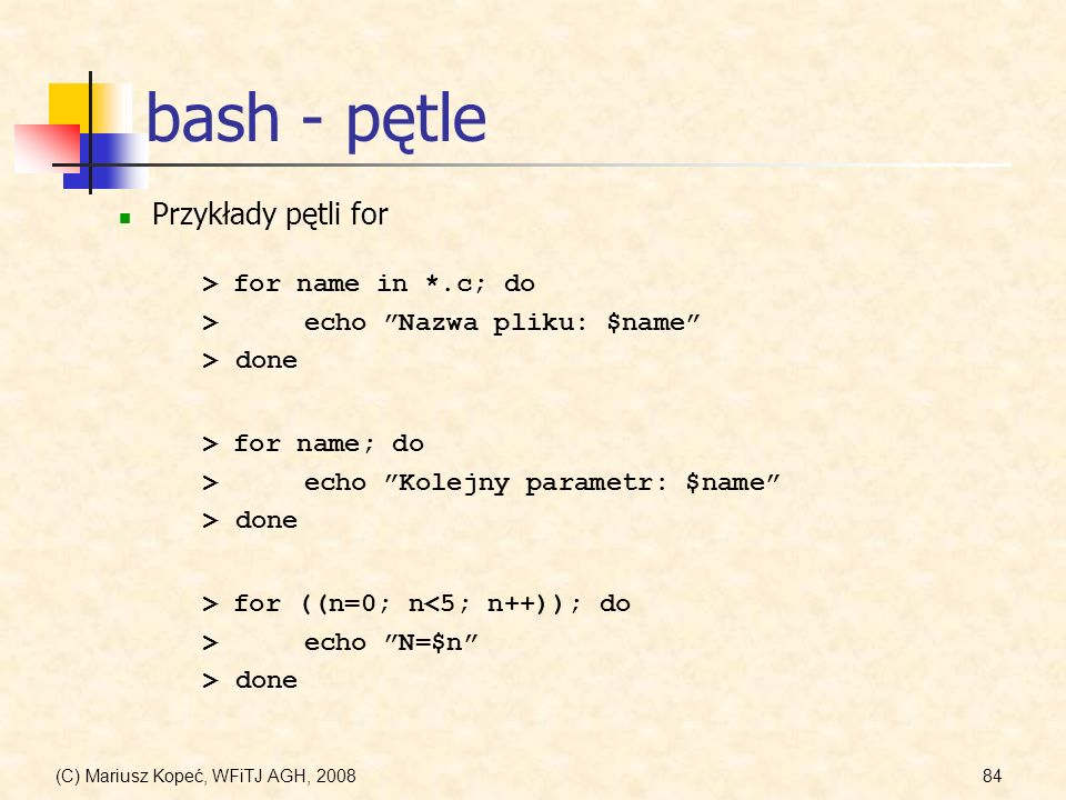 bash - pętle Przykłady pętli for > for name in *.c; do
