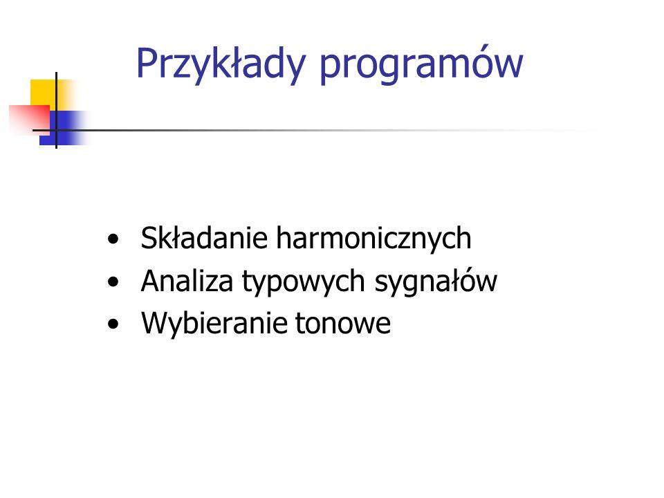 Przykłady programów Składanie harmonicznych Analiza typowych sygnałów