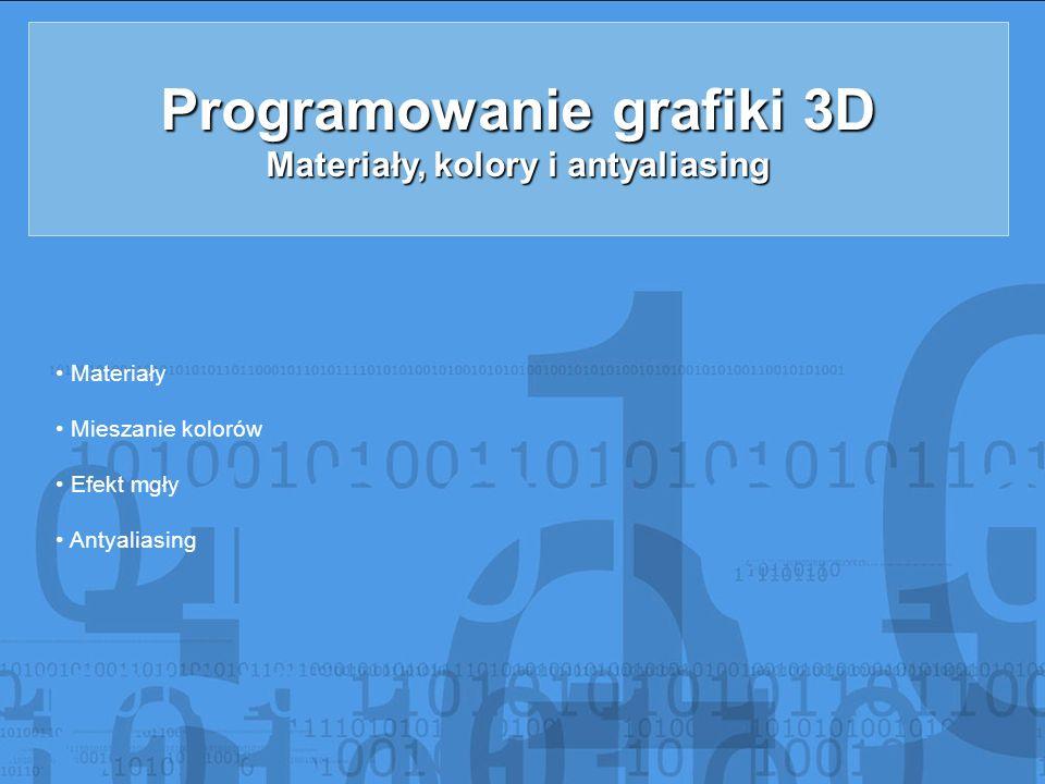 Programowanie grafiki 3D Materiały, kolory i antyaliasing