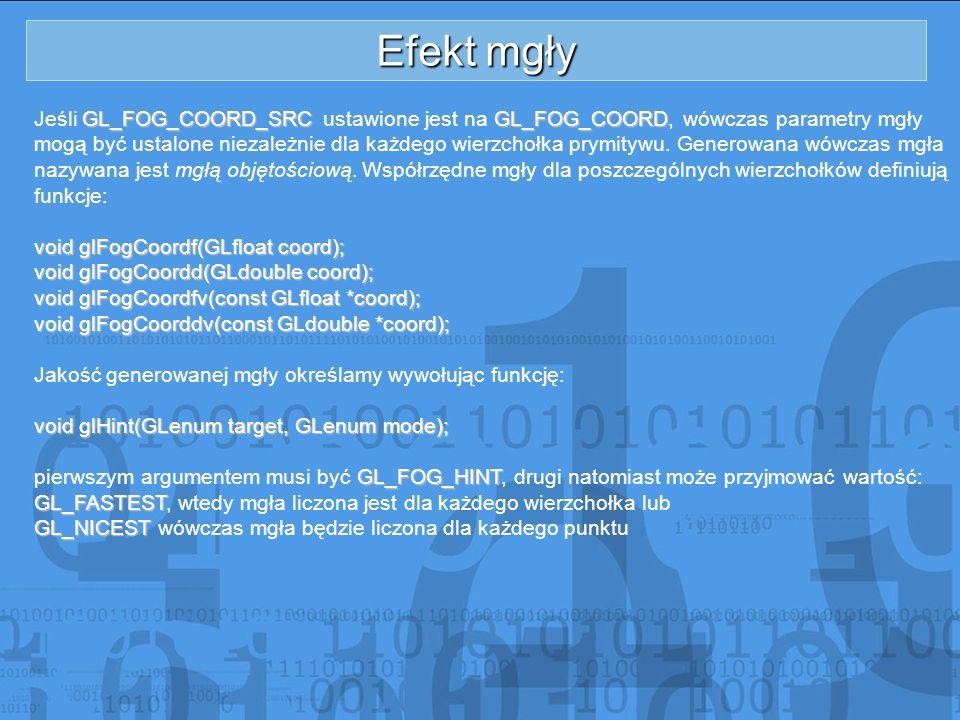 Efekt mgły Jeśli GL_FOG_COORD_SRC ustawione jest na GL_FOG_COORD, wówczas parametry mgły.