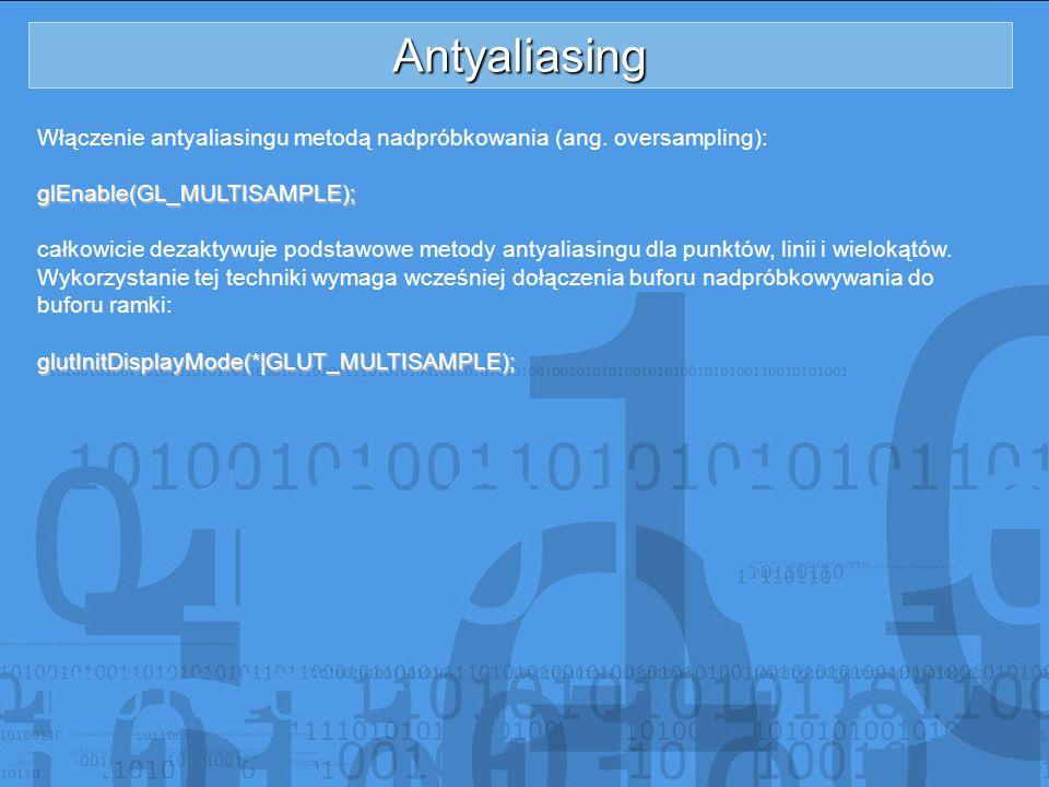 Antyaliasing Włączenie antyaliasingu metodą nadpróbkowania (ang. oversampling): glEnable(GL_MULTISAMPLE);
