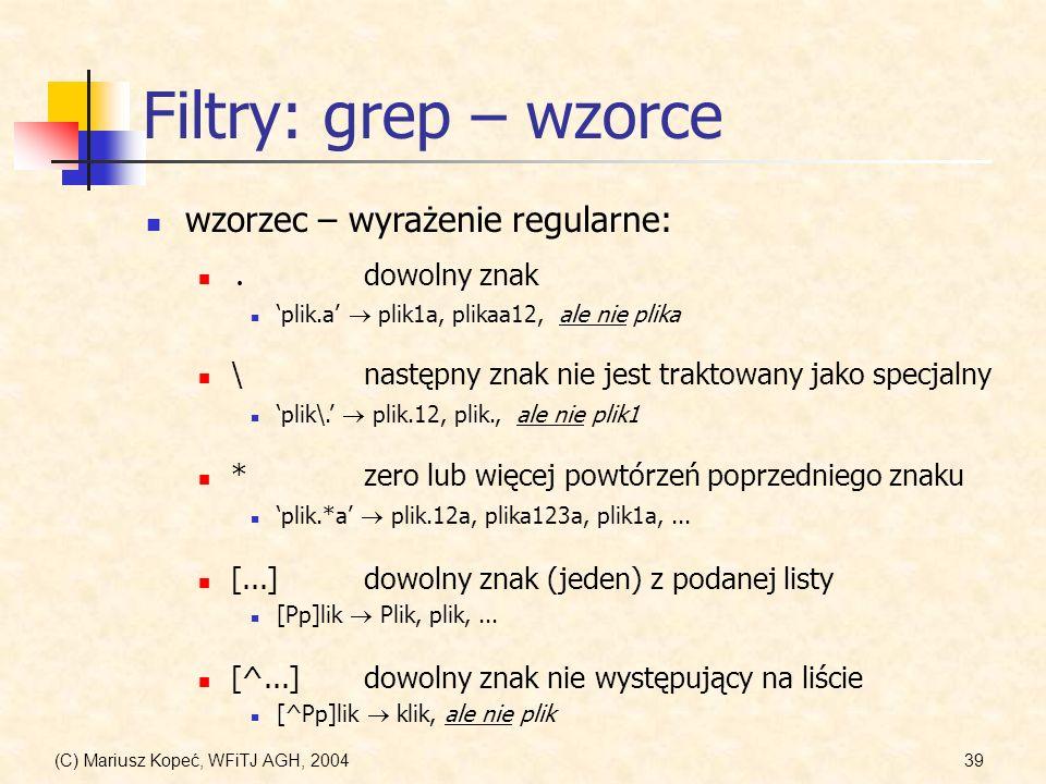 Filtry: grep – wzorce wzorzec – wyrażenie regularne: . dowolny znak