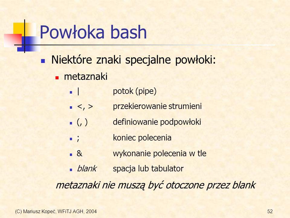 Powłoka bash Niektóre znaki specjalne powłoki: metaznaki