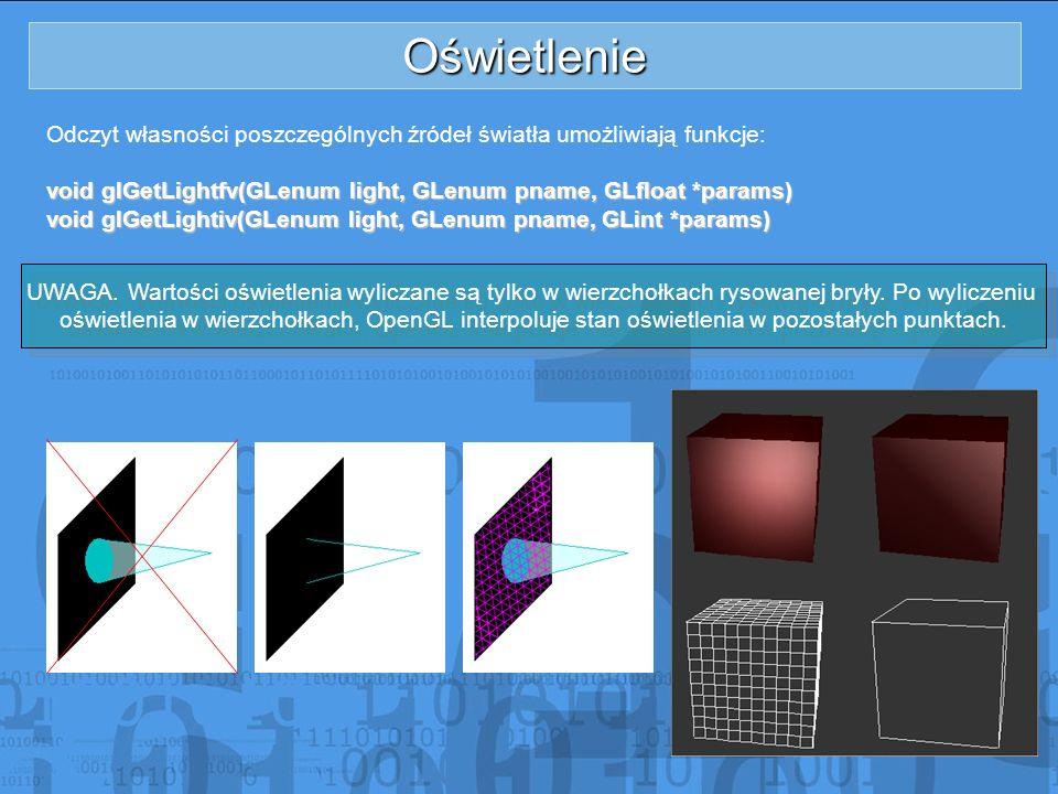 Oświetlenie Odczyt własności poszczególnych źródeł światła umożliwiają funkcje: void glGetLightfv(GLenum light, GLenum pname, GLfloat *params)