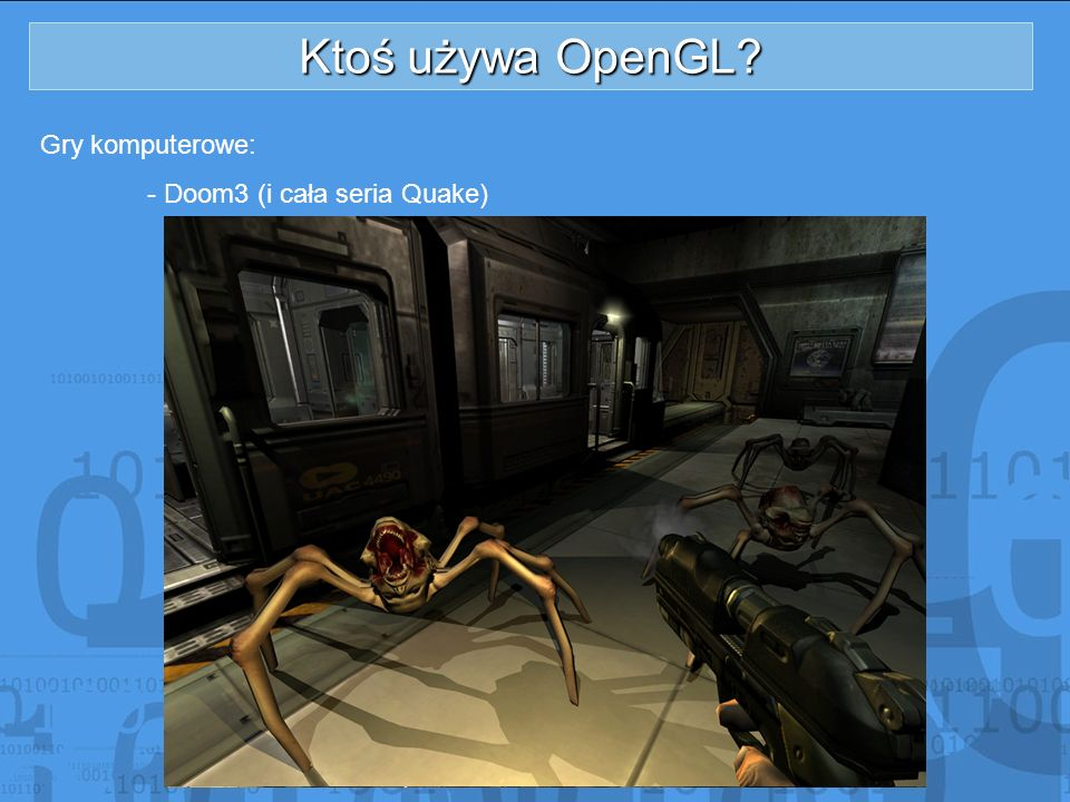 Ktoś używa OpenGL Gry komputerowe: - Doom3 (i cała seria Quake)