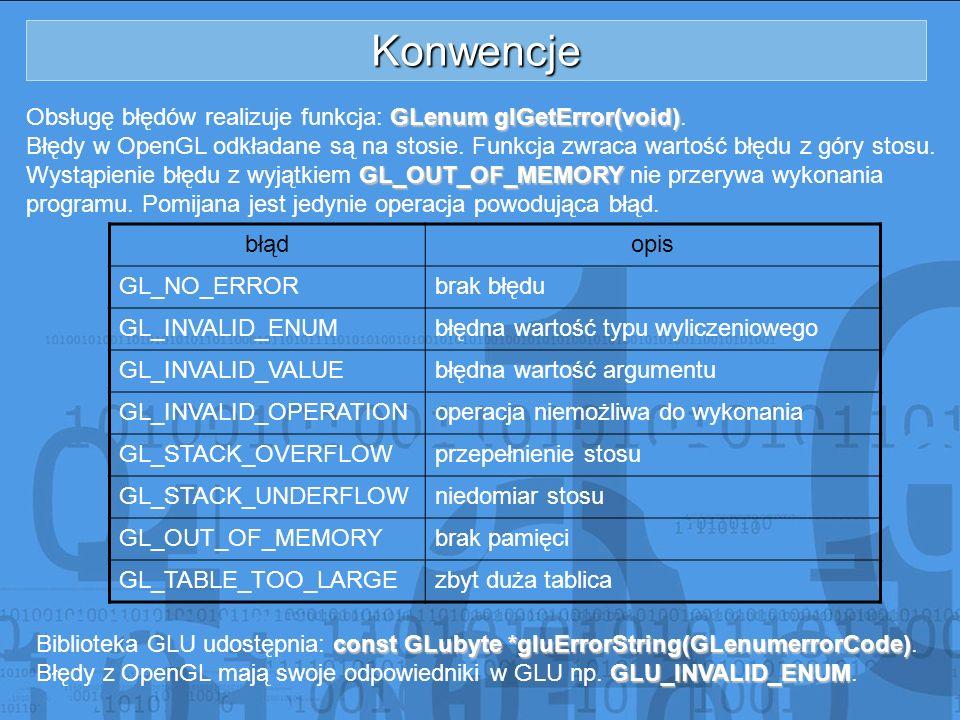 Konwencje Obsługę błędów realizuje funkcja: GLenum glGetError(void).