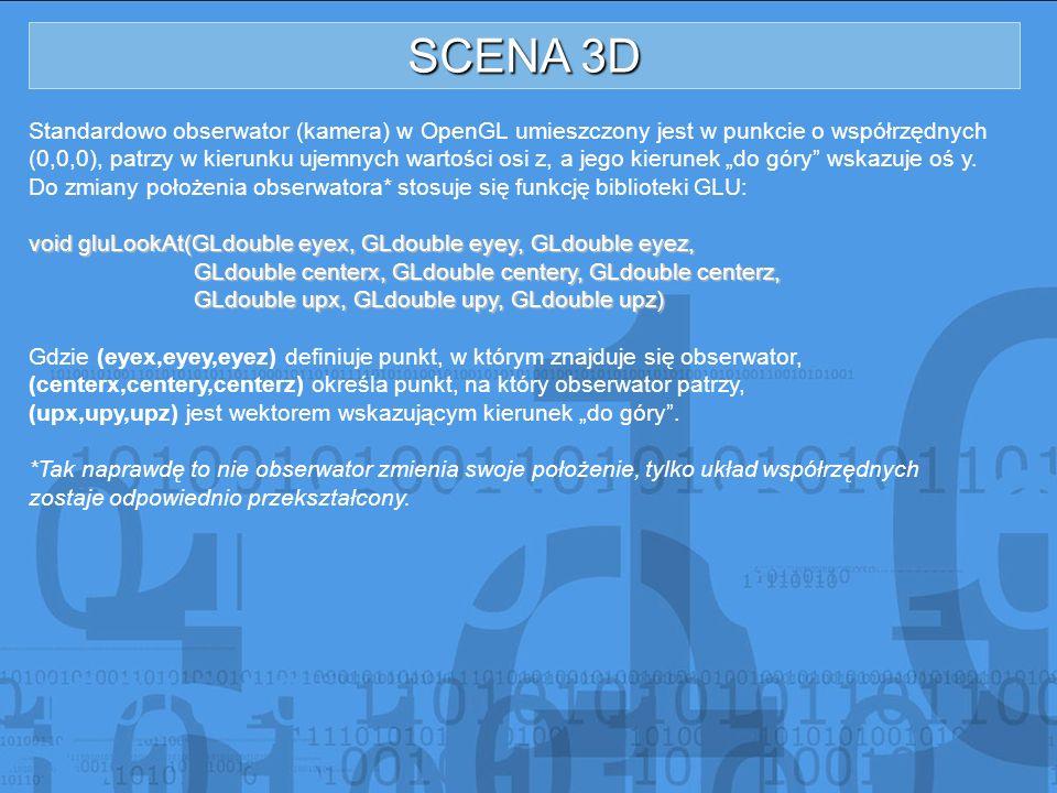 SCENA 3D Standardowo obserwator (kamera) w OpenGL umieszczony jest w punkcie o współrzędnych.