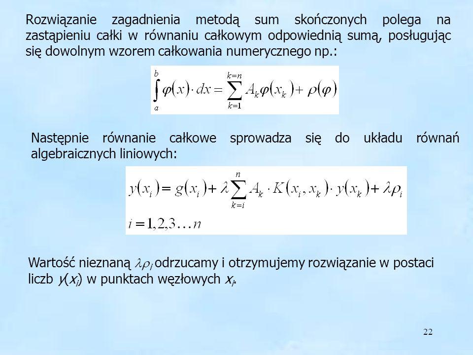 Rozwiązanie zagadnienia metodą sum skończonych polega na zastąpieniu całki w równaniu całkowym odpowiednią sumą, posługując się dowolnym wzorem całkowania numerycznego np.: