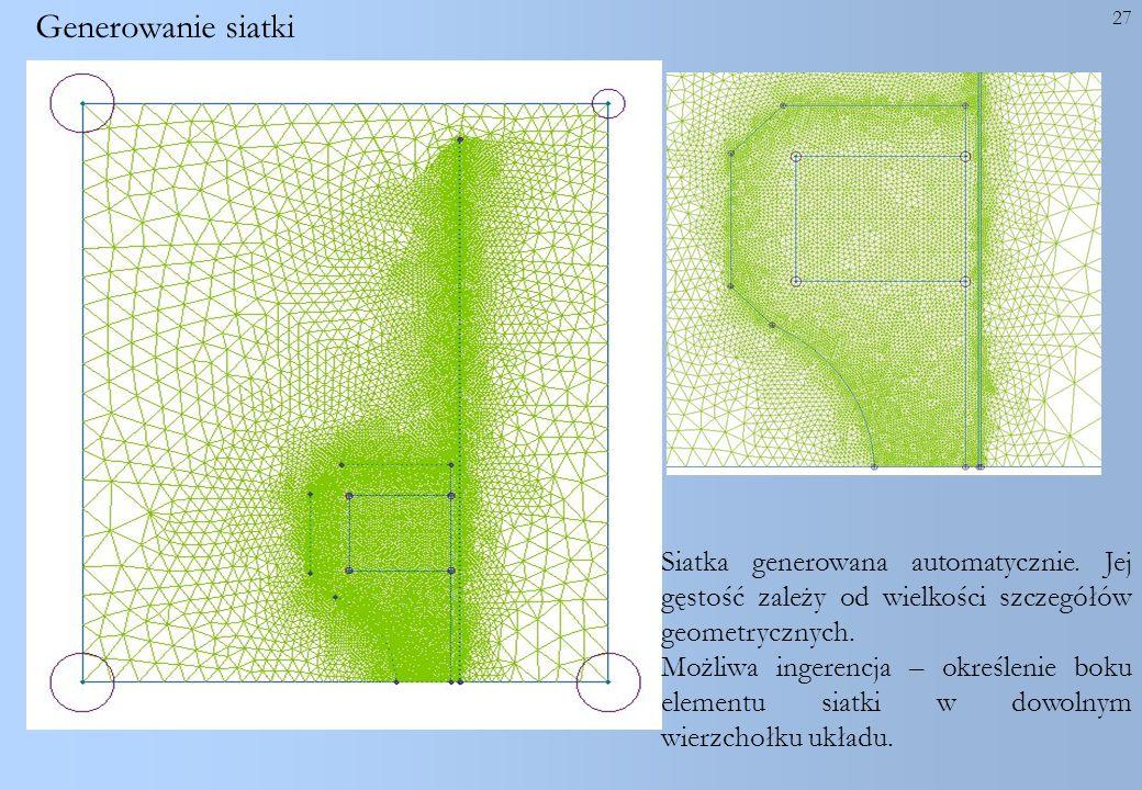 Generowanie siatki Siatka generowana automatycznie. Jej gęstość zależy od wielkości szczegółów geometrycznych.