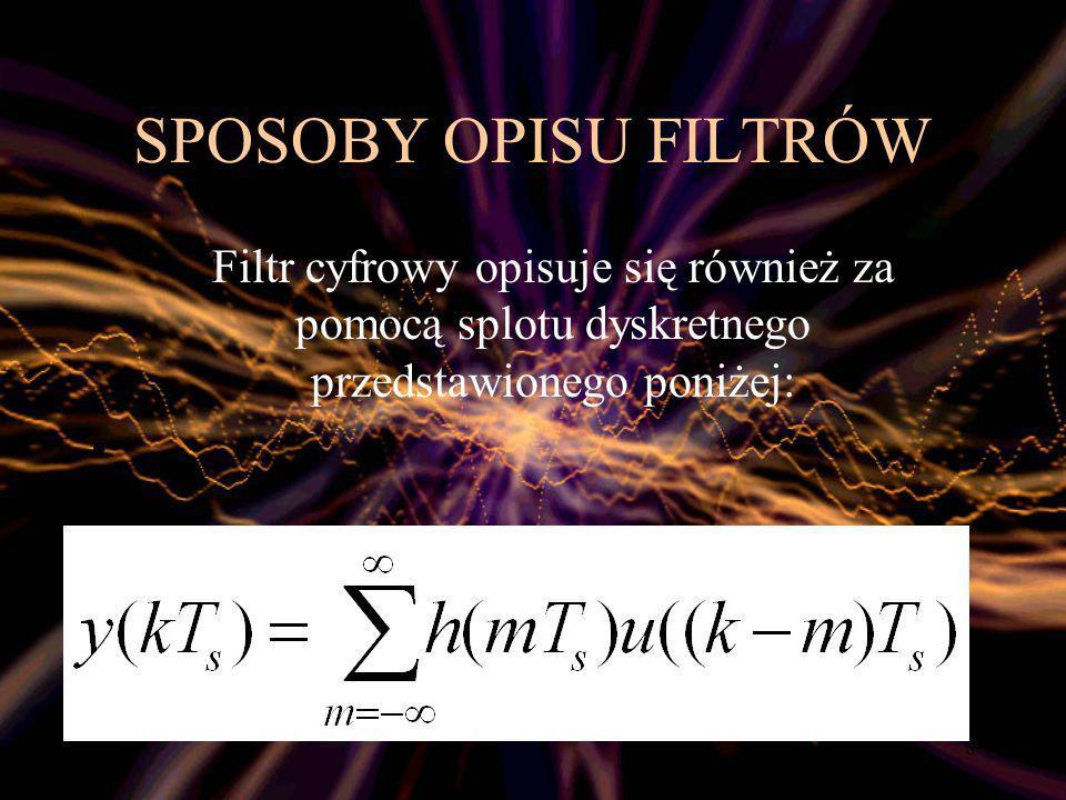 SPOSOBY OPISU FILTRÓW Filtr cyfrowy opisuje się również za pomocą splotu dyskretnego przedstawionego poniżej: