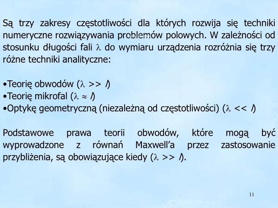 Teorię obwodów ( >> l) Teorię mikrofal (  l)