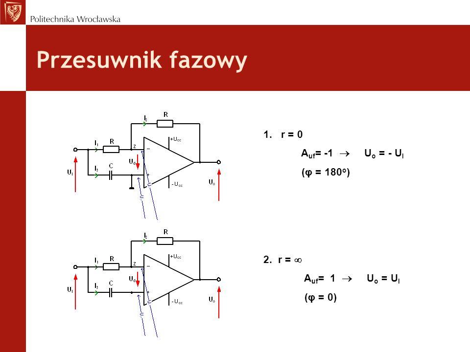 Przesuwnik fazowy r = 0 Auf= -1  Uo = - UI (φ = 180o) 2. r = 