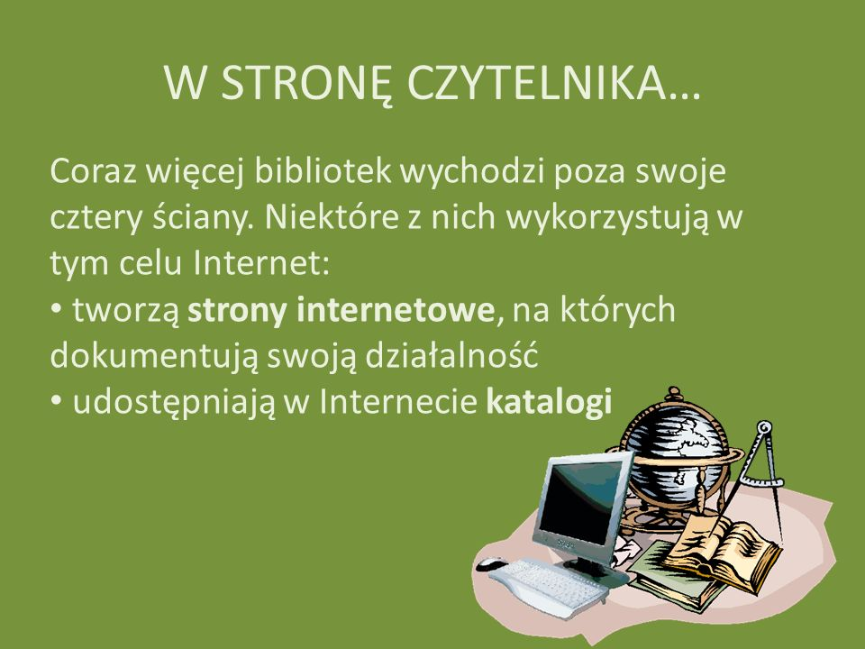 W STRONĘ CZYTELNIKA… Coraz więcej bibliotek wychodzi poza swoje cztery ściany. Niektóre z nich wykorzystują w tym celu Internet: