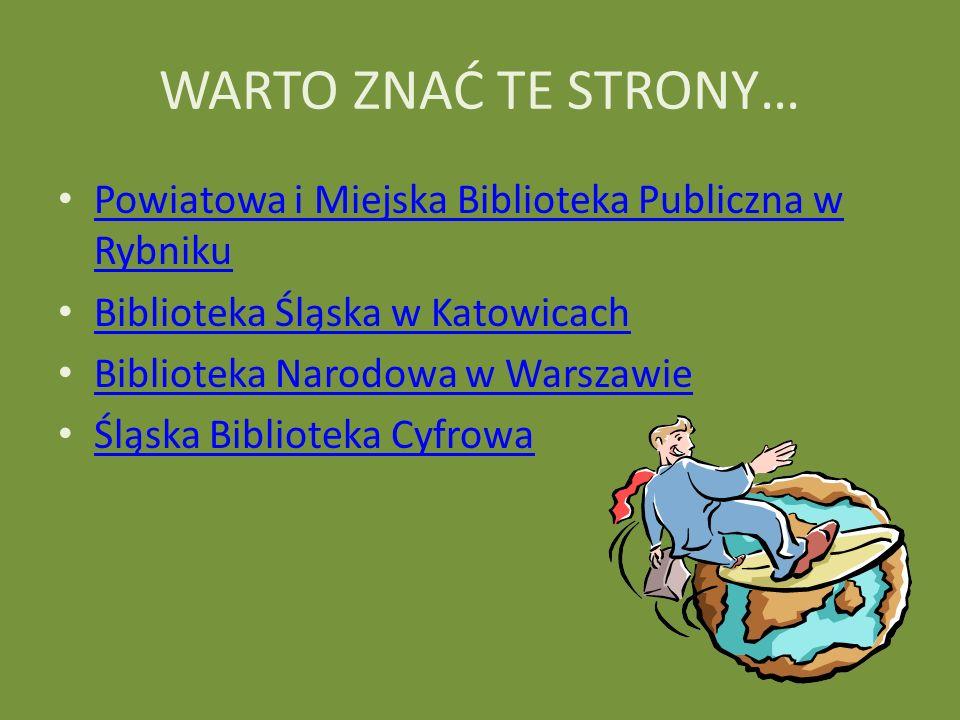 WARTO ZNAĆ TE STRONY… Powiatowa i Miejska Biblioteka Publiczna w Rybniku. Biblioteka Śląska w Katowicach.