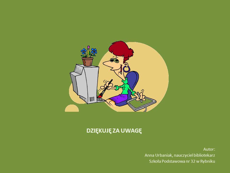 DZIĘKUJĘ ZA UWAGĘ Autor: Anna Urbaniak, nauczyciel bibliotekarz