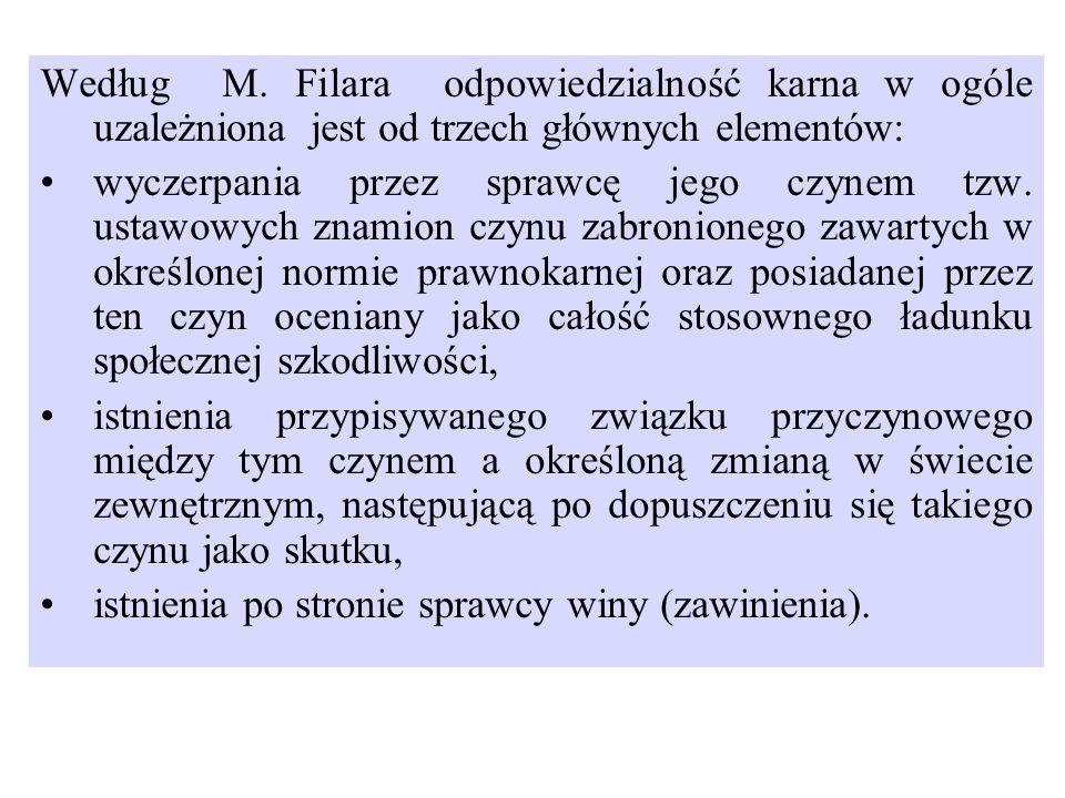 Według M. Filara odpowiedzialność karna w ogóle uzależniona jest od trzech głównych elementów: