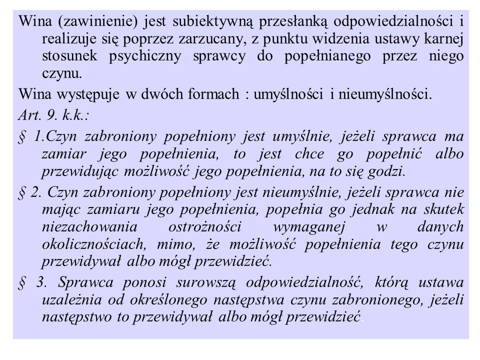 Wina (zawinienie) jest subiektywną przesłanką odpowiedzialności i realizuje się poprzez zarzucany, z punktu widzenia ustawy karnej stosunek psychiczny sprawcy do popełnianego przez niego czynu.