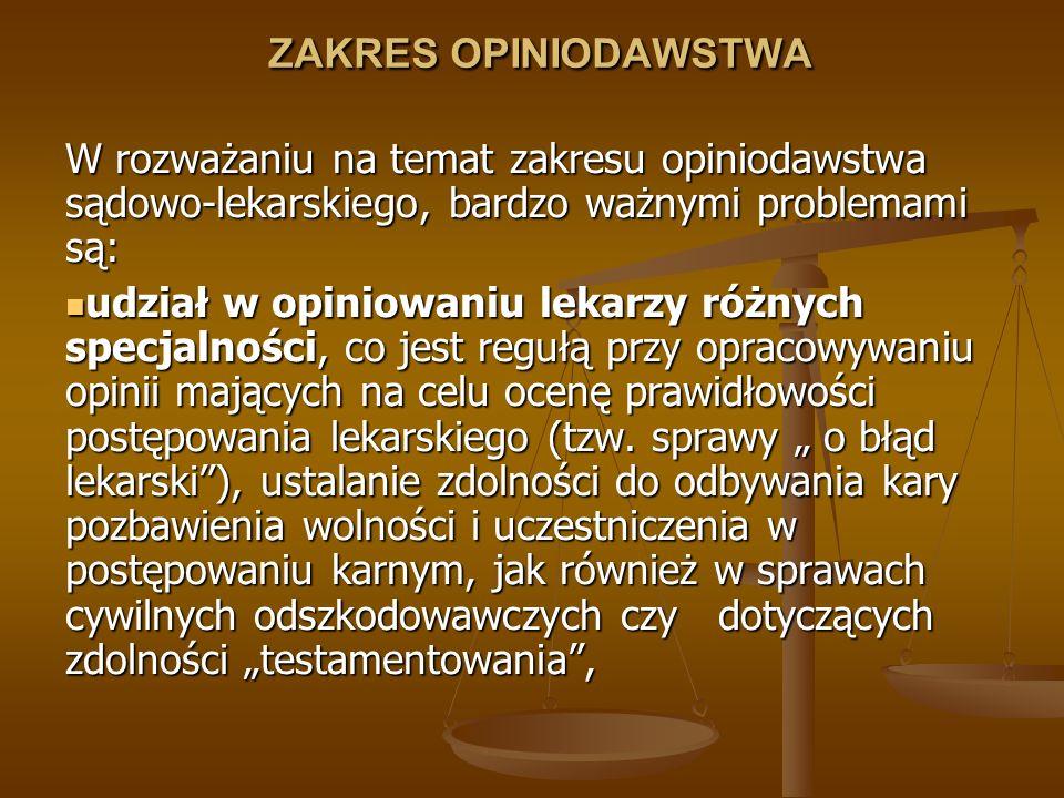 ZAKRES OPINIODAWSTWA W rozważaniu na temat zakresu opiniodawstwa sądowo-lekarskiego, bardzo ważnymi problemami są: