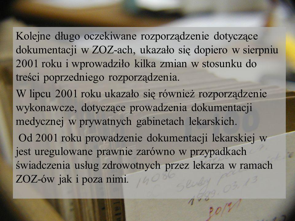 Kolejne długo oczekiwane rozporządzenie dotyczące dokumentacji w ZOZ-ach, ukazało się dopiero w sierpniu 2001 roku i wprowadziło kilka zmian w stosunku do treści poprzedniego rozporządzenia.