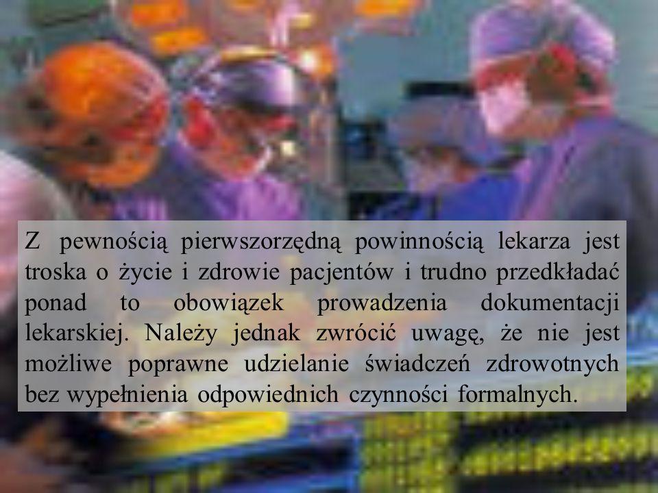 Z pewnością pierwszorzędną powinnością lekarza jest troska o życie i zdrowie pacjentów i trudno przedkładać ponad to obowiązek prowadzenia dokumentacji lekarskiej.