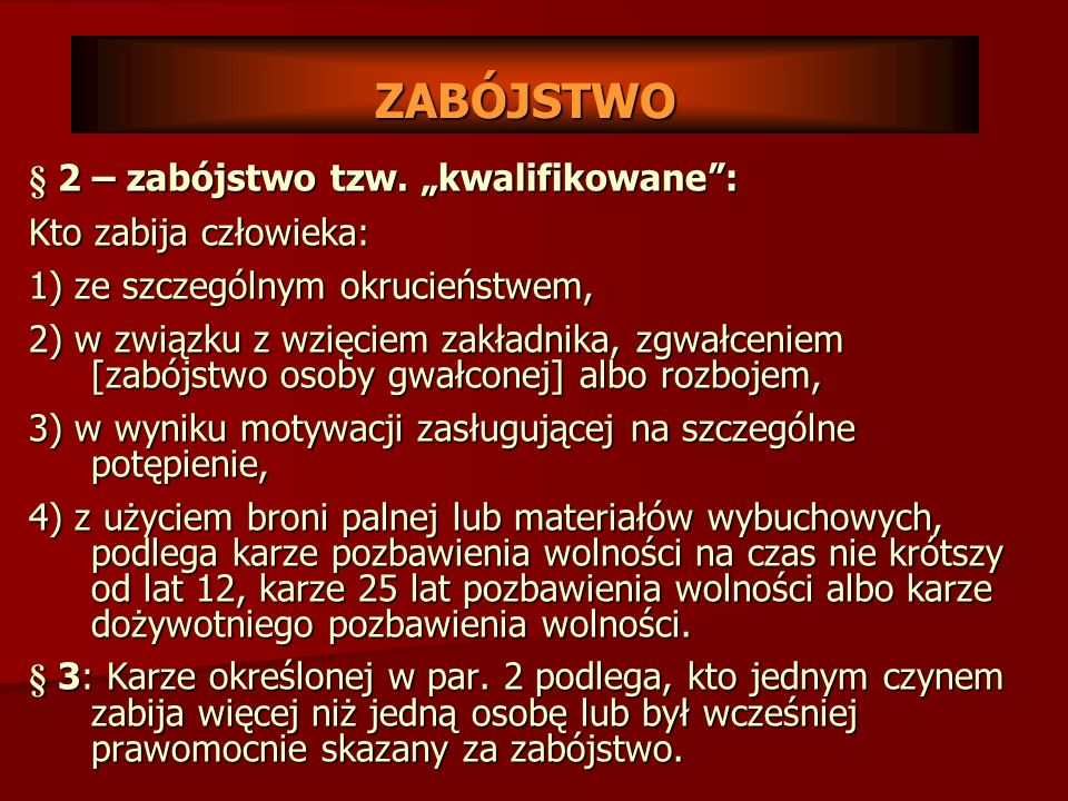 """ZABÓJSTWO § 2 – zabójstwo tzw. """"kwalifikowane : Kto zabija człowieka:"""