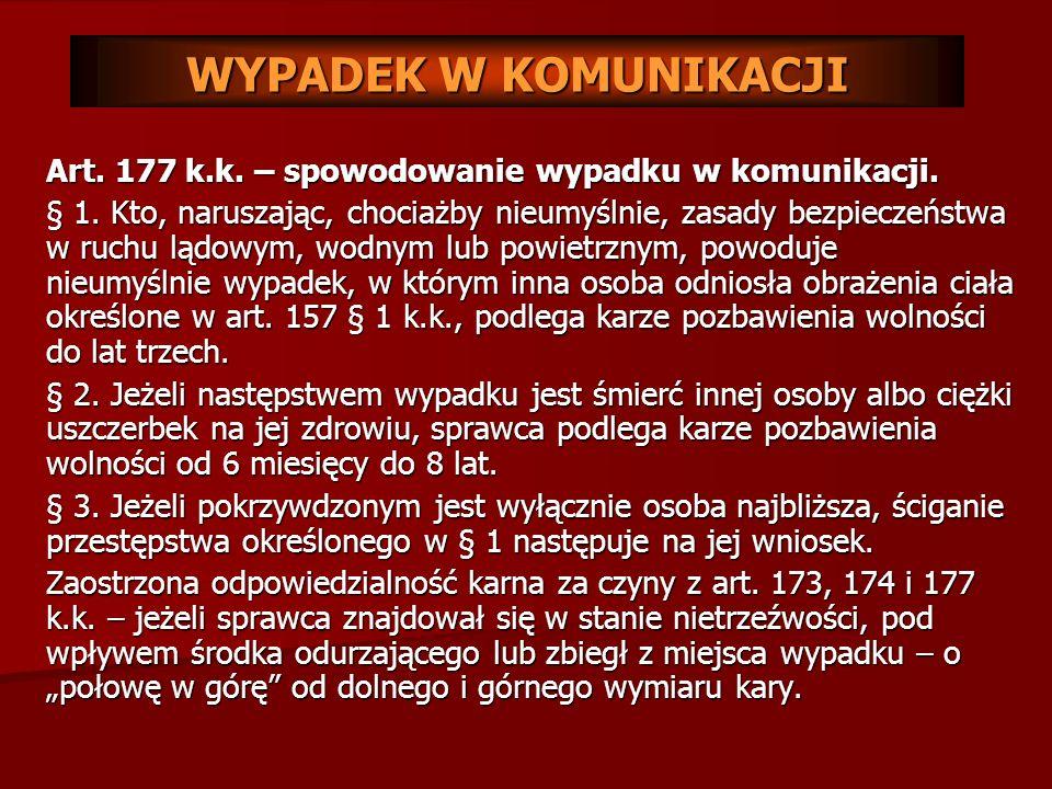 WYPADEK W KOMUNIKACJI Art. 177 k.k. – spowodowanie wypadku w komunikacji.