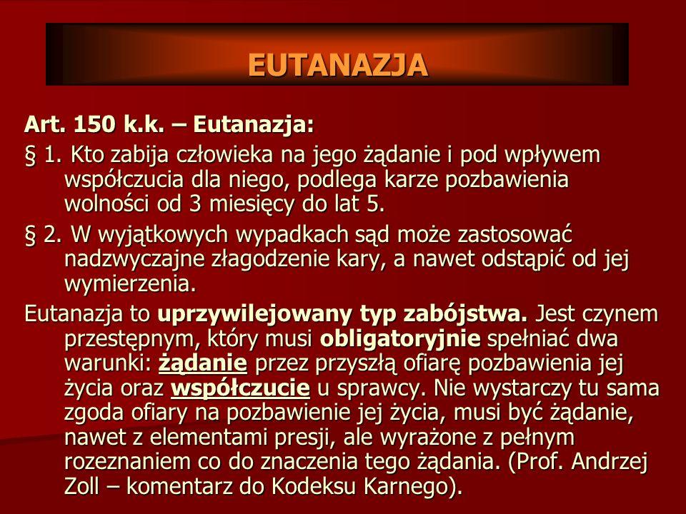 EUTANAZJA Art. 150 k.k. – Eutanazja: