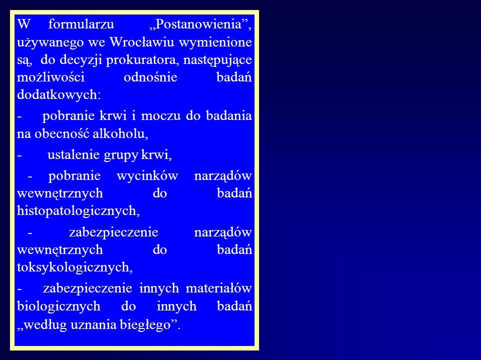 """W formularzu """"Postanowienia , używanego we Wrocławiu wymienione są, do decyzji prokuratora, następujące możliwości odnośnie badań dodatkowych:"""