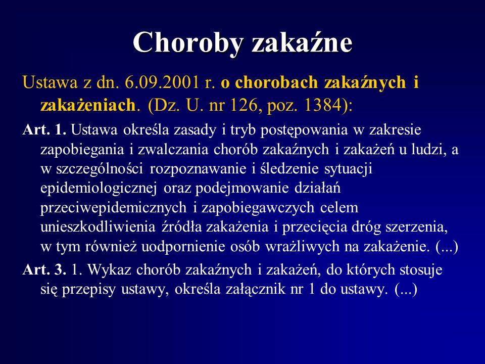 Choroby zakaźneUstawa z dn. 6.09.2001 r. o chorobach zakaźnych i zakażeniach. (Dz. U. nr 126, poz. 1384):