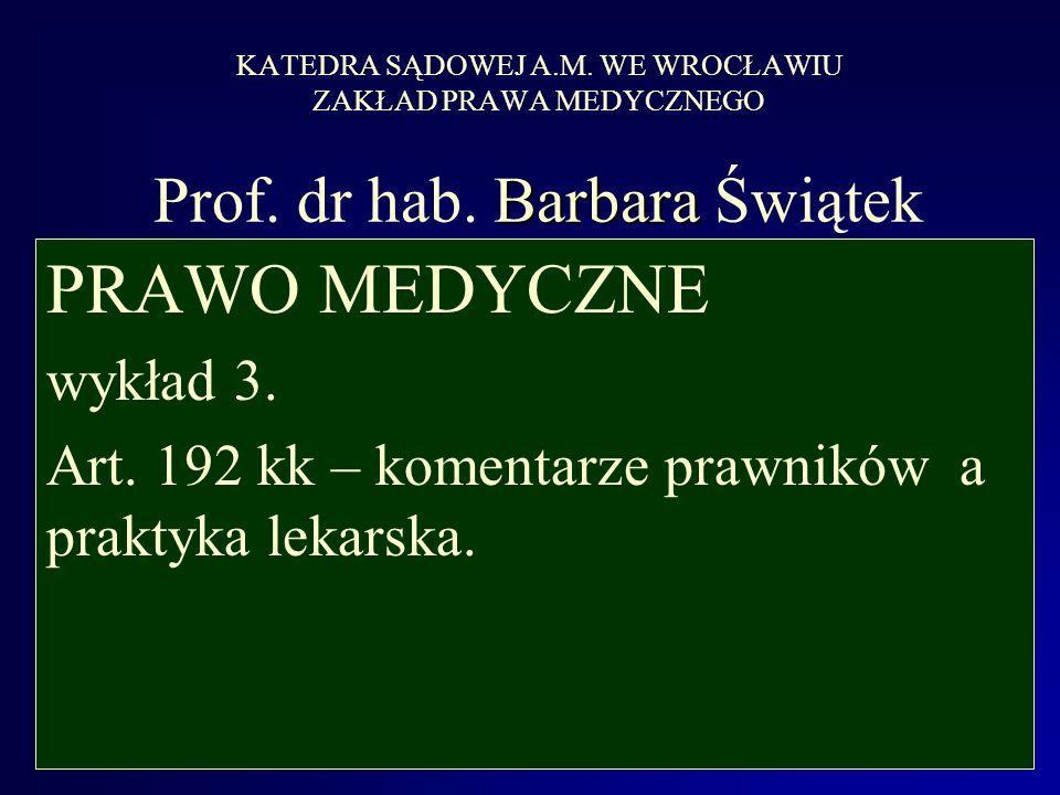 KATEDRA SĄDOWEJ A.M. WE WROCŁAWIU ZAKŁAD PRAWA MEDYCZNEGO Prof. dr hab. Barbara Świątek