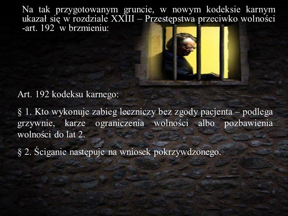 Na tak przygotowanym gruncie, w nowym kodeksie karnym ukazał się w rozdziale XXIII – Przestępstwa przeciwko wolności -art. 192 w brzmieniu: