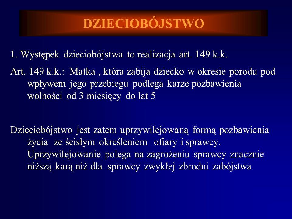 DZIECIOBÓJSTWO 1. Występek dzieciobójstwa to realizacja art. 149 k.k.