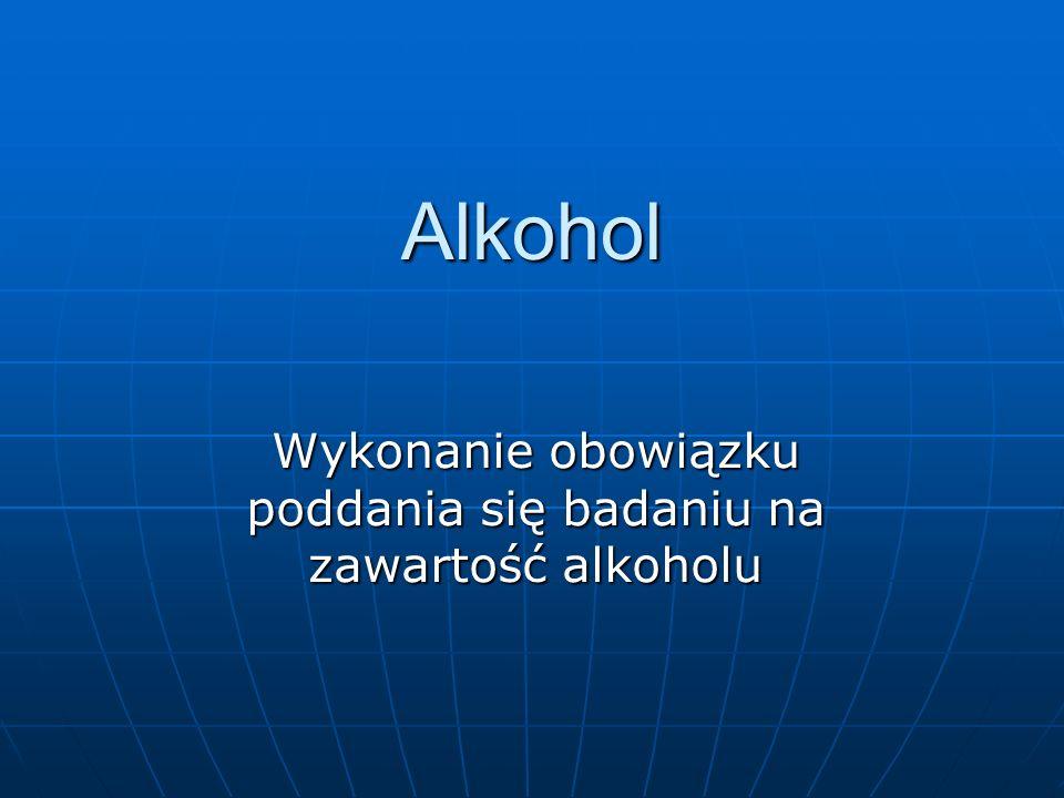 Wykonanie obowiązku poddania się badaniu na zawartość alkoholu