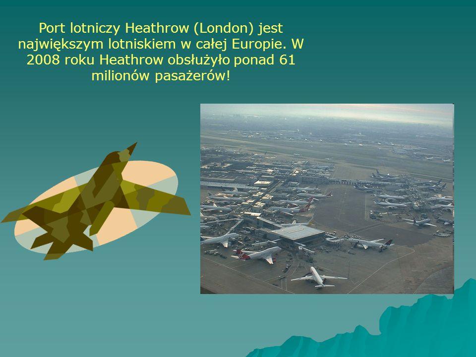 Port lotniczy Heathrow (London) jest największym lotniskiem w całej Europie.