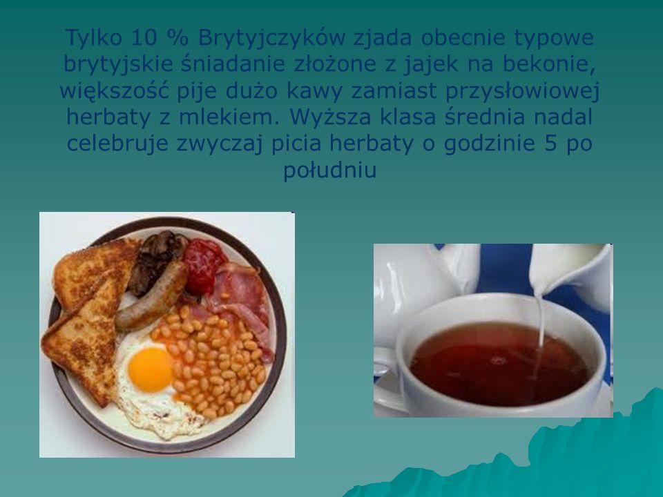 Tylko 10 % Brytyjczyków zjada obecnie typowe brytyjskie śniadanie złożone z jajek na bekonie, większość pije dużo kawy zamiast przysłowiowej herbaty z mlekiem.