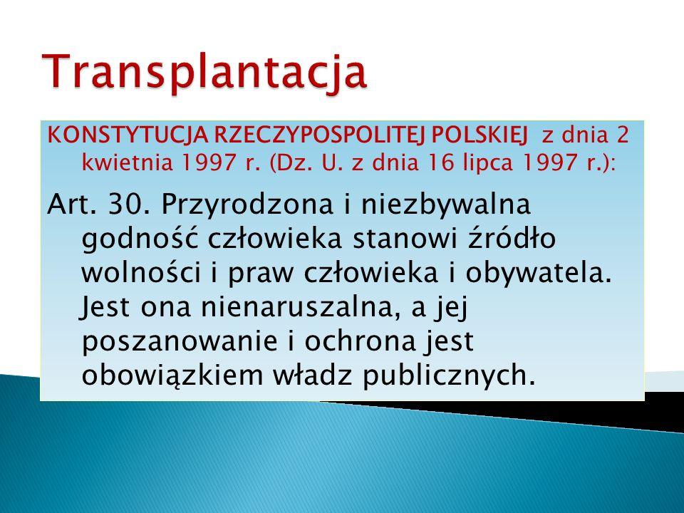 Transplantacja KONSTYTUCJA RZECZYPOSPOLITEJ POLSKIEJ z dnia 2 kwietnia 1997 r. (Dz. U. z dnia 16 lipca 1997 r.):