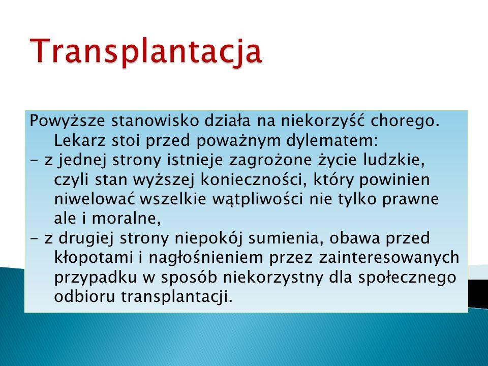 Transplantacja Powyższe stanowisko działa na niekorzyść chorego. Lekarz stoi przed poważnym dylematem: